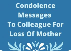 Condolence Messages To Colleague For Loss Of Mother