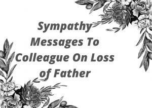 Sympathy Messages To Colleague On Loss of Father