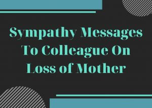 Sympathy Messages To Colleague On Loss of Mother